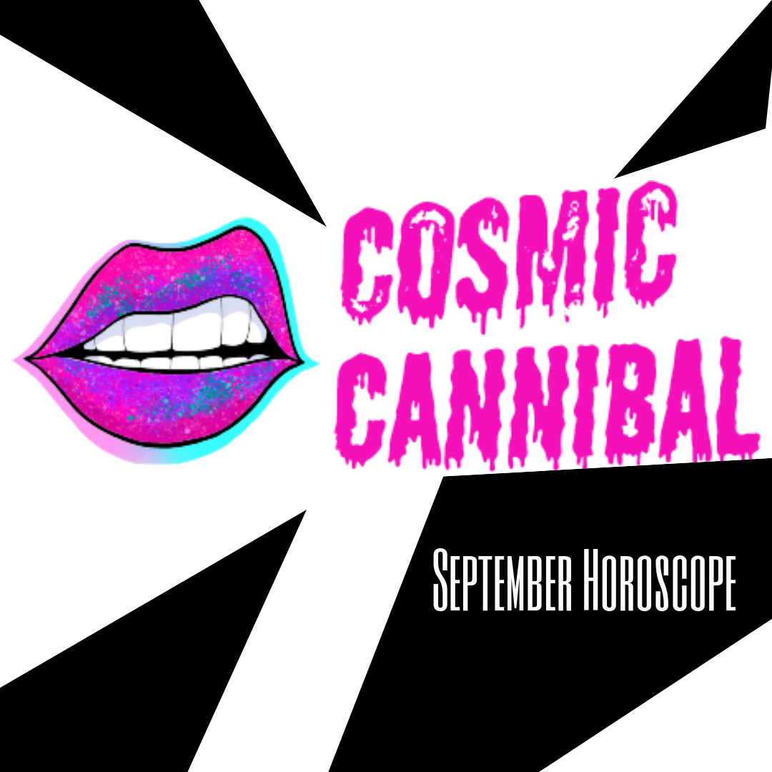 Cosmic Cannibal Returns with your September Forecast